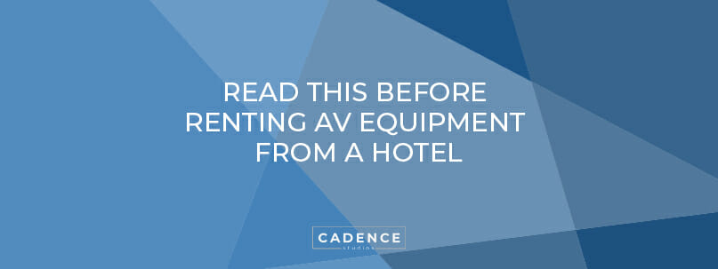 Cadence Studios | Read This Before Renting AV Equipment from a Hotel