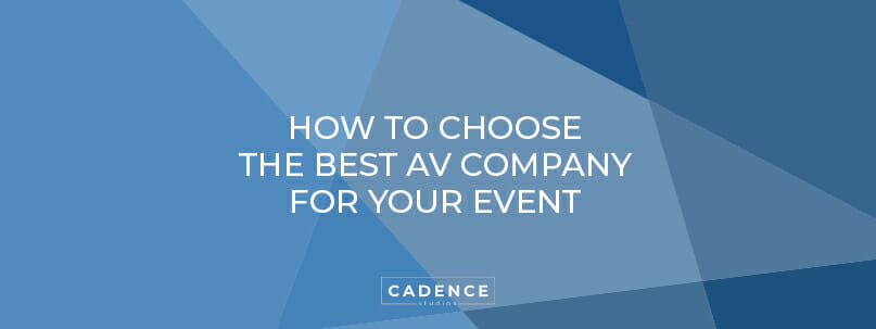 Cadence Studios | How to Choose the Best AV Company for your Event