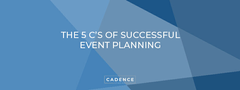 Cadence Studios | The Five C's Of Event Planning