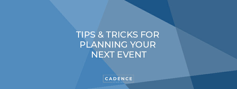 Cadence Studios | Tips & Tricks for Planning Your Next Event