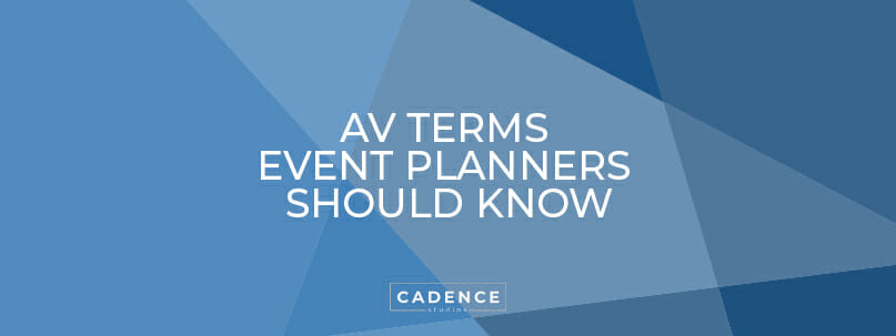 Cadence Studios | AV Terms Event Planners Should Know