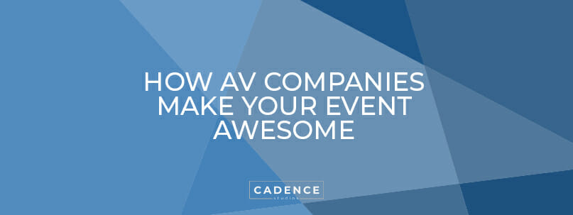 Cadence Studios | How AV Companies Make Your Event Awesome