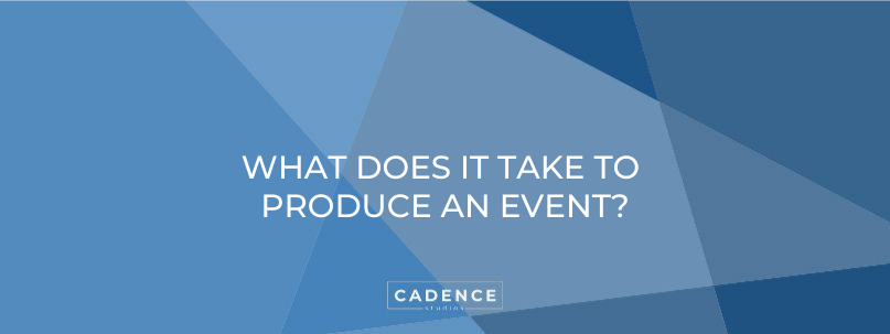 Cadence Studios   What Does It Take To Produce An Event