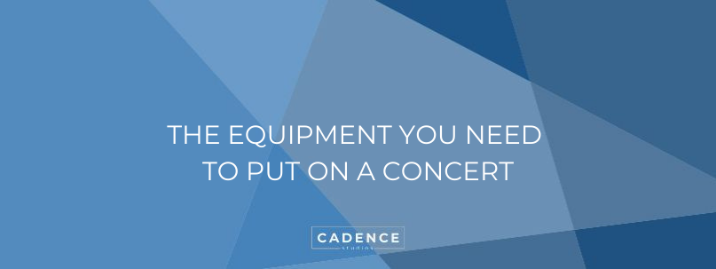 Cadence Studios | The Equipment You Need To Put On A Concert