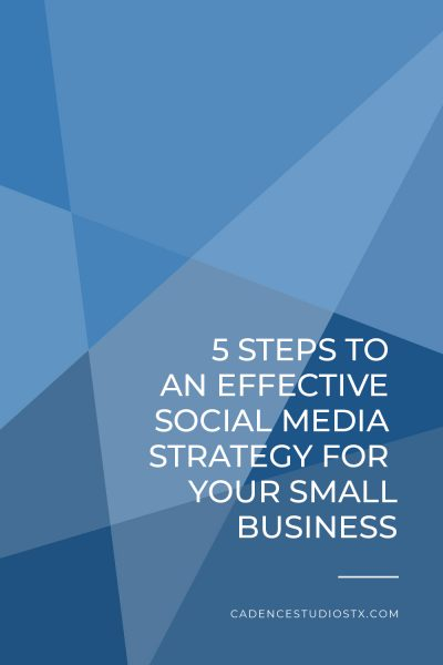 Cadence Studios | 5 Steps to an Effective Social Media Strategy for Your Small Business