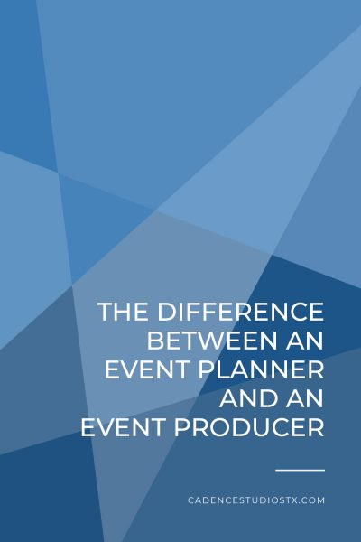 Cadence Studios | The Difference Between an Event Planner and an Event Producer
